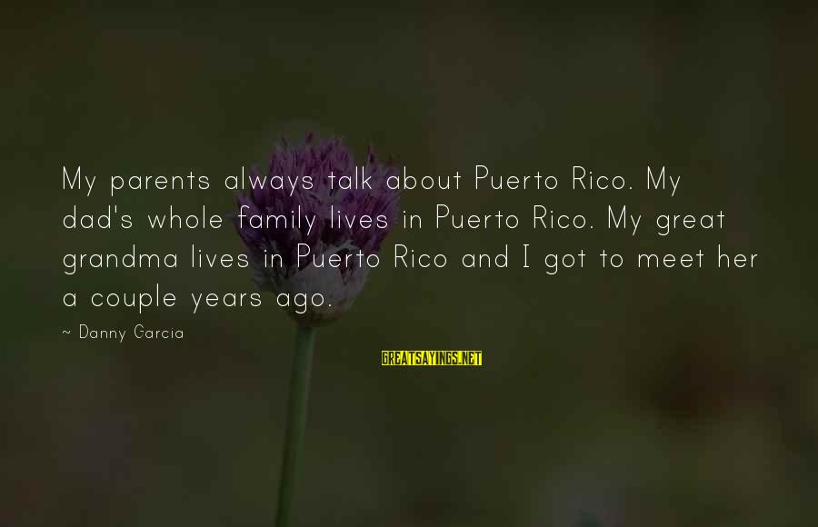 Real Friends Argue Sayings By Danny Garcia: My parents always talk about Puerto Rico. My dad's whole family lives in Puerto Rico.