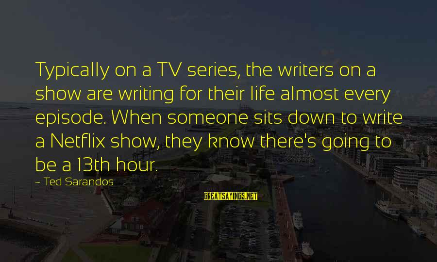 Real Friends Argue Sayings By Ted Sarandos: Typically on a TV series, the writers on a show are writing for their life