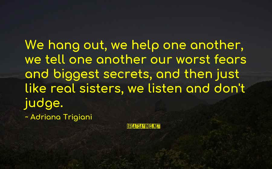 Real Friends Don't Judge Sayings By Adriana Trigiani: We hang out, we help one another, we tell one another our worst fears and