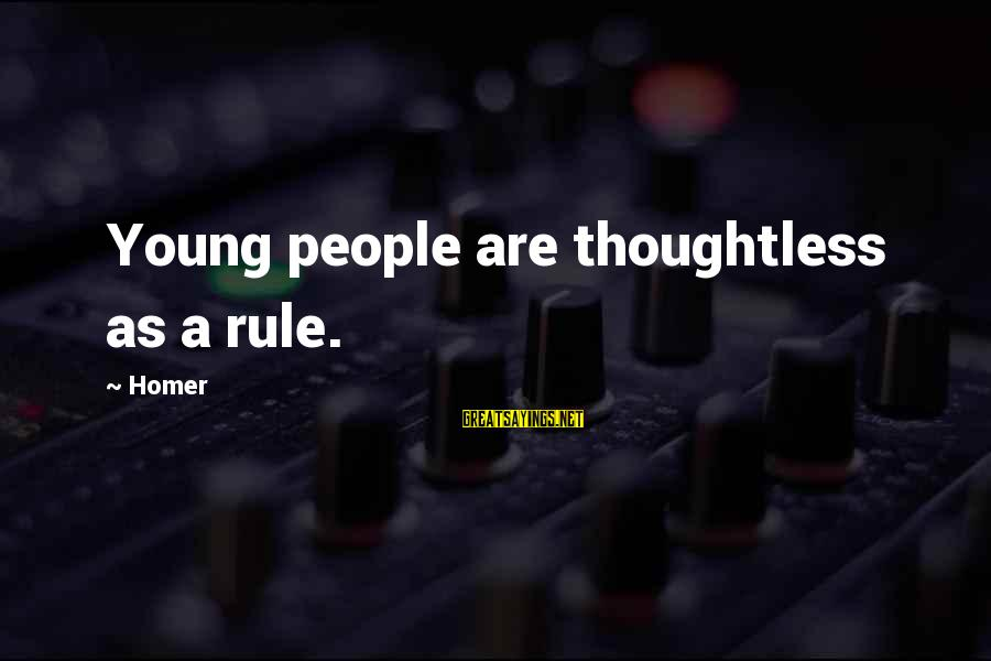 Real Friends Don't Judge Sayings By Homer: Young people are thoughtless as a rule.