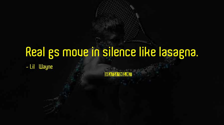 Real G's Move In Silence Sayings By Lil' Wayne: Real gs move in silence like lasagna.