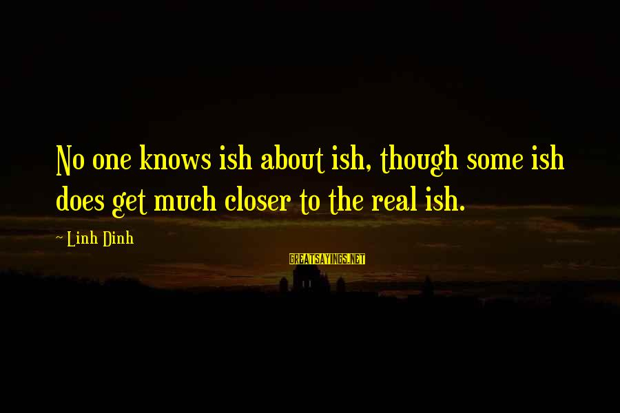 Real Ish Sayings By Linh Dinh: No one knows ish about ish, though some ish does get much closer to the