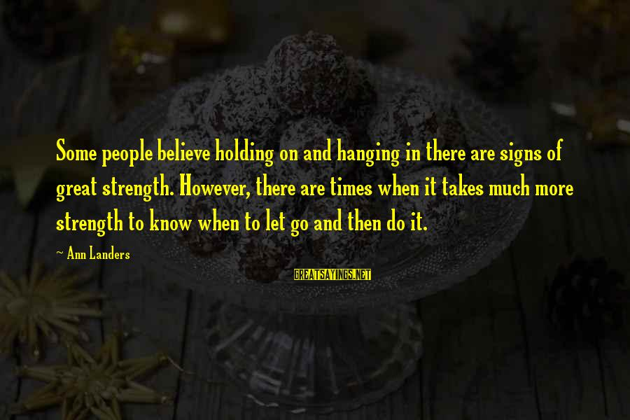 Real Italian Mafia Sayings By Ann Landers: Some people believe holding on and hanging in there are signs of great strength. However,