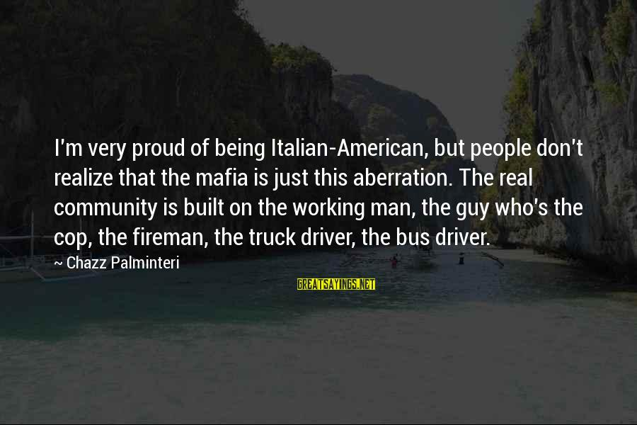 Real Italian Mafia Sayings By Chazz Palminteri: I'm very proud of being Italian-American, but people don't realize that the mafia is just
