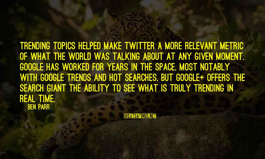 Real Twitter Sayings By Ben Parr: Trending topics helped make Twitter a more relevant metric of what the world was talking
