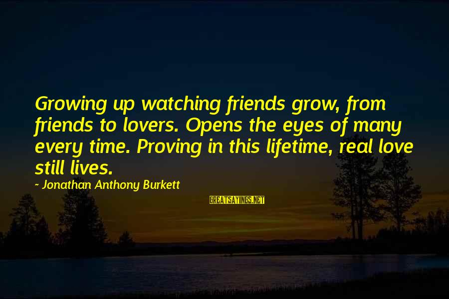 Real Twitter Sayings By Jonathan Anthony Burkett: Growing up watching friends grow, from friends to lovers. Opens the eyes of many every