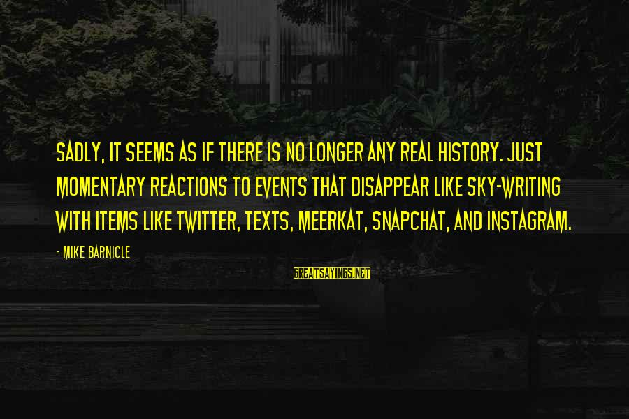 Real Twitter Sayings By Mike Barnicle: Sadly, it seems as if there is no longer any real history. Just momentary reactions