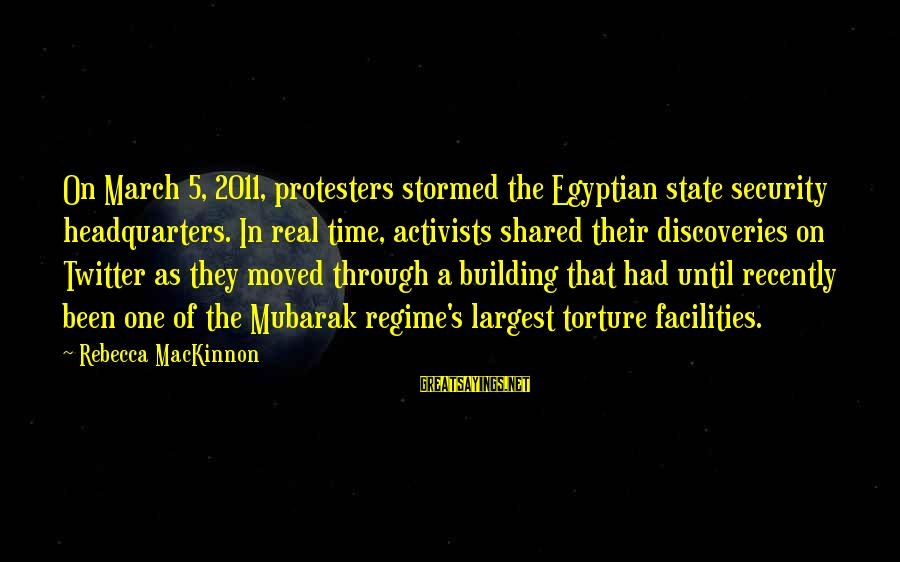 Real Twitter Sayings By Rebecca MacKinnon: On March 5, 2011, protesters stormed the Egyptian state security headquarters. In real time, activists