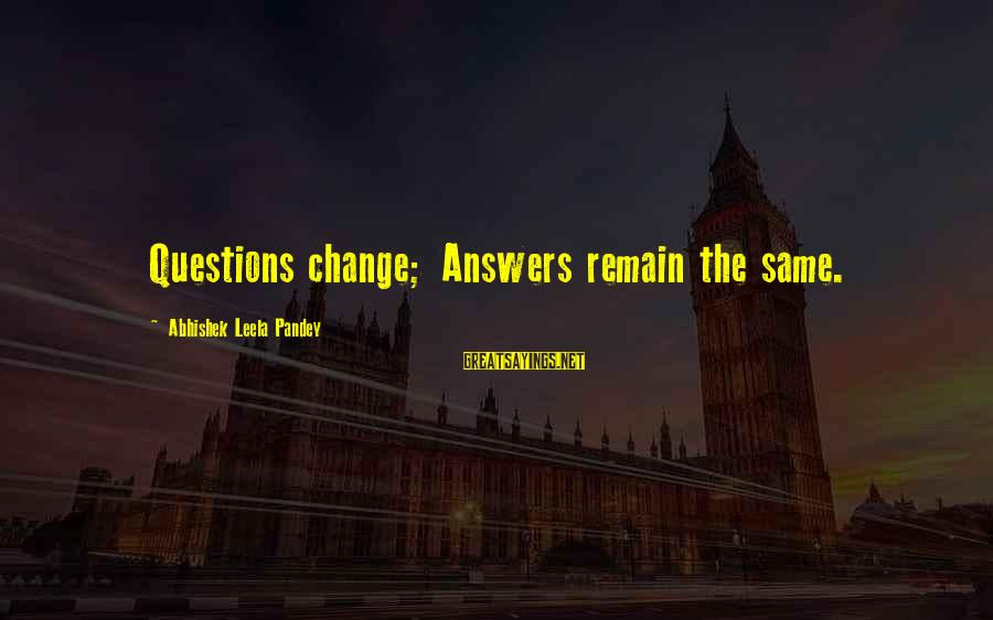 Realisation Sayings By Abhishek Leela Pandey: Questions change; Answers remain the same.