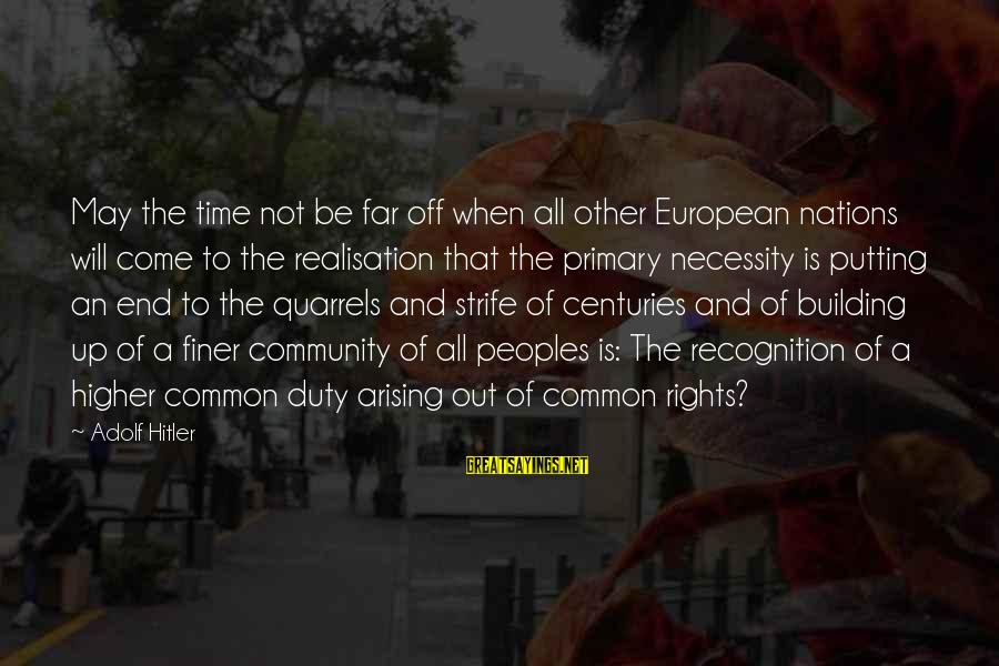 Realisation Sayings By Adolf Hitler: May the time not be far off when all other European nations will come to