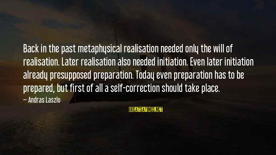 Realisation Sayings By Andras Laszlo: Back in the past metaphysical realisation needed only the will of realisation. Later realisation also