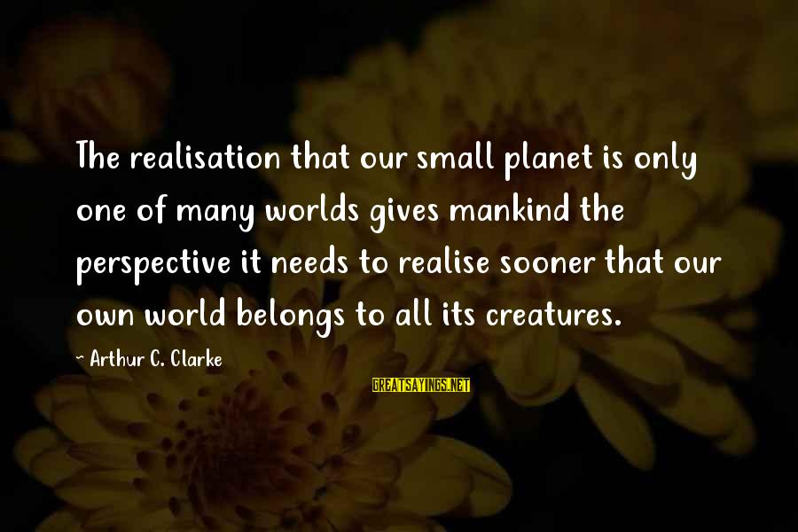 Realisation Sayings By Arthur C. Clarke: The realisation that our small planet is only one of many worlds gives mankind the