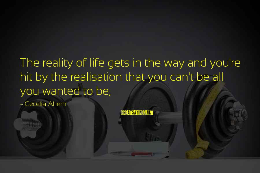 Realisation Sayings By Cecelia Ahern: The reality of life gets in the way and you're hit by the realisation that