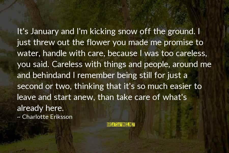 Realisation Sayings By Charlotte Eriksson: It's January and I'm kicking snow off the ground. I just threw out the flower