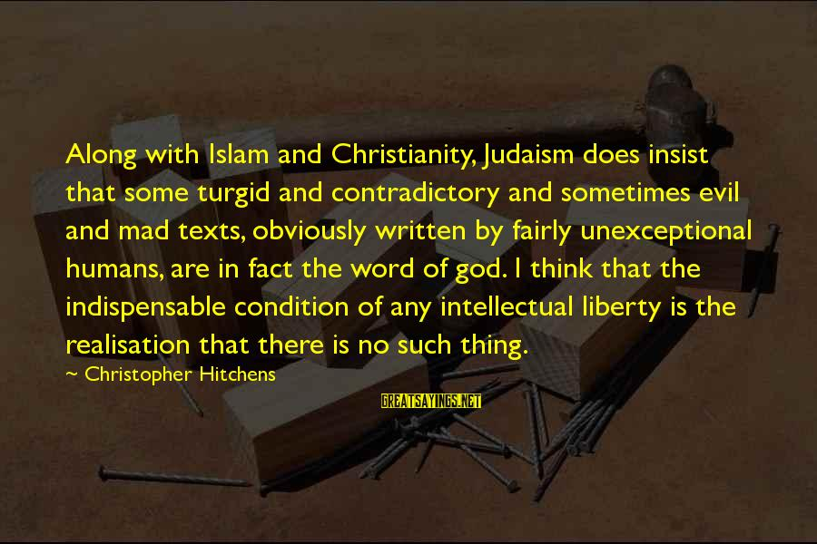Realisation Sayings By Christopher Hitchens: Along with Islam and Christianity, Judaism does insist that some turgid and contradictory and sometimes