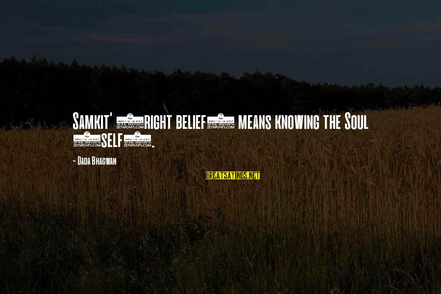 Realisation Sayings By Dada Bhagwan: Samkit' (right belief) means knowing the Soul (self).