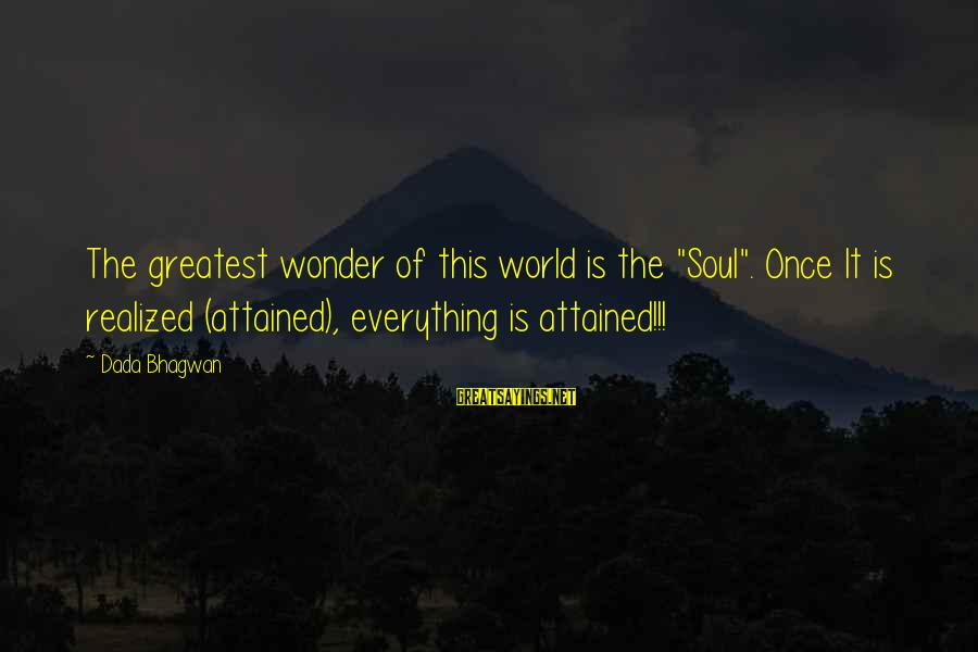 """Realisation Sayings By Dada Bhagwan: The greatest wonder of this world is the """"Soul"""". Once It is realized (attained), everything"""