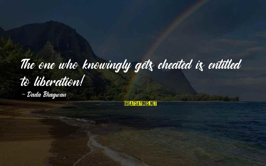 Realisation Sayings By Dada Bhagwan: The one who knowingly gets cheated is entitled to liberation!