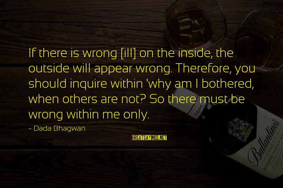Realisation Sayings By Dada Bhagwan: If there is wrong [ill] on the inside, the outside will appear wrong. Therefore, you