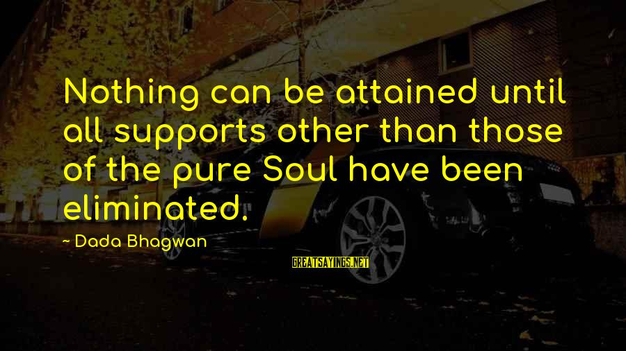 Realisation Sayings By Dada Bhagwan: Nothing can be attained until all supports other than those of the pure Soul have