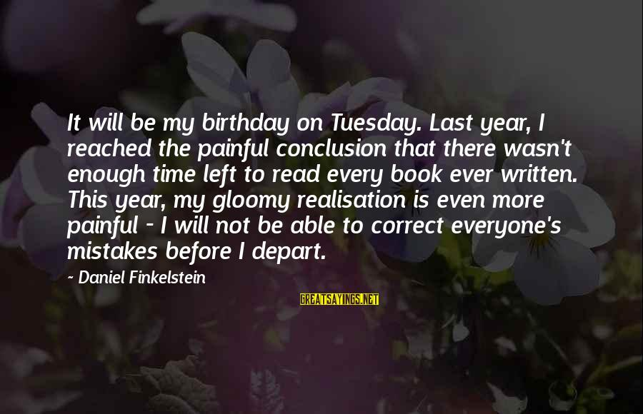 Realisation Sayings By Daniel Finkelstein: It will be my birthday on Tuesday. Last year, I reached the painful conclusion that