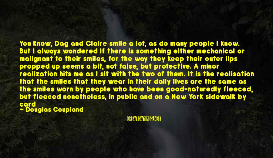 Realisation Sayings By Douglas Coupland: You know, Dag and Claire smile a lot, as do many people I know. But