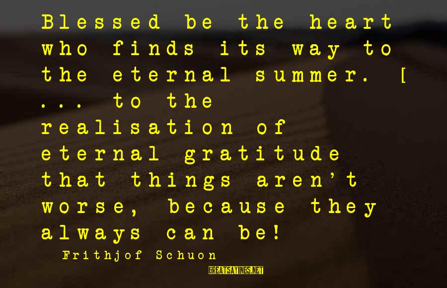 Realisation Sayings By Frithjof Schuon: Blessed be the heart who finds its way to the eternal summer. [ ... to