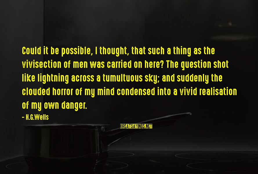 Realisation Sayings By H.G.Wells: Could it be possible, I thought, that such a thing as the vivisection of men