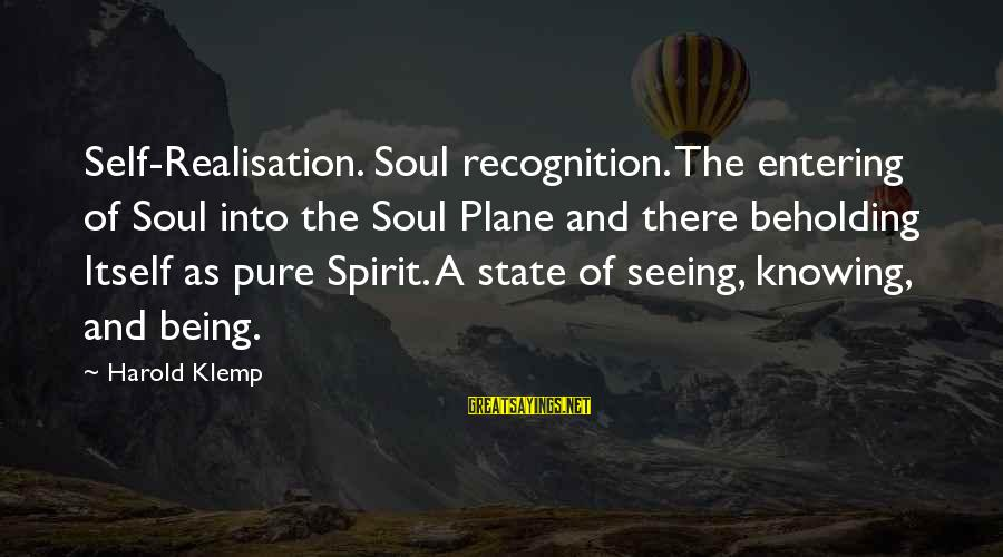 Realisation Sayings By Harold Klemp: Self-Realisation. Soul recognition. The entering of Soul into the Soul Plane and there beholding Itself
