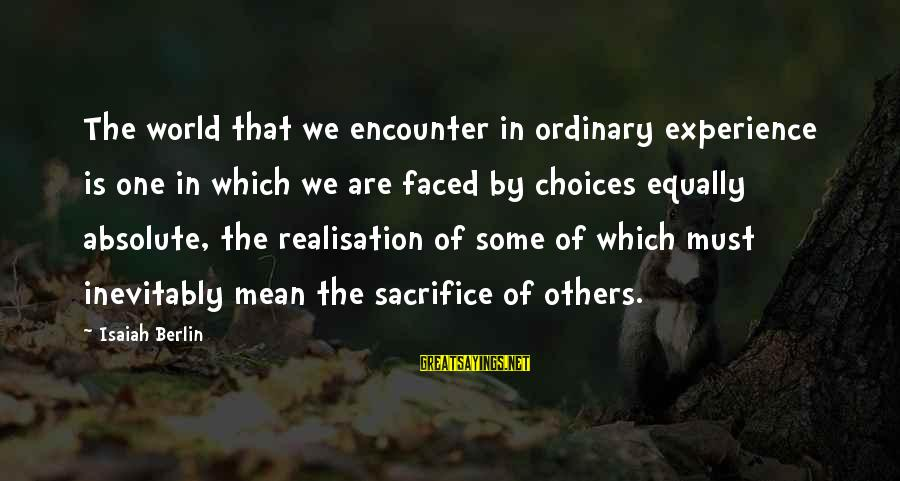 Realisation Sayings By Isaiah Berlin: The world that we encounter in ordinary experience is one in which we are faced