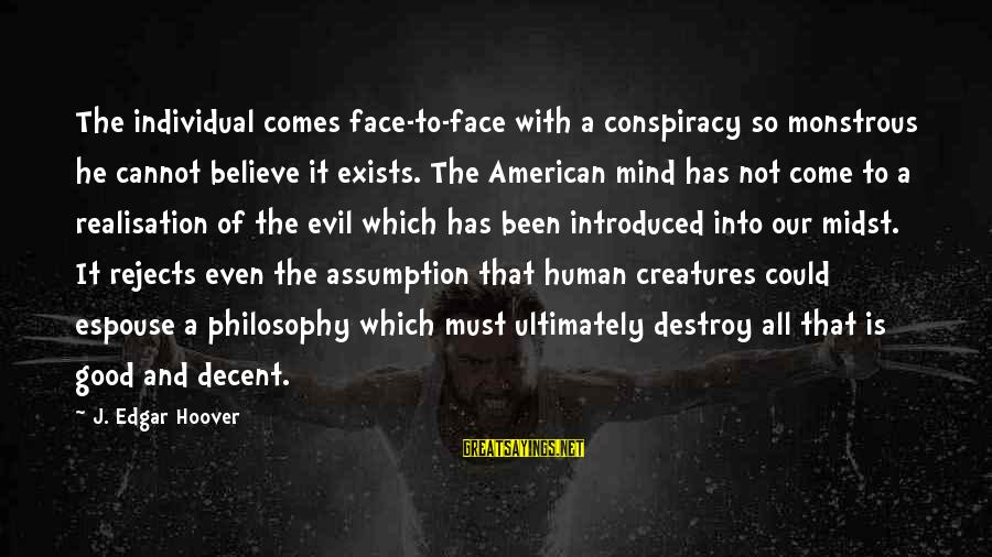 Realisation Sayings By J. Edgar Hoover: The individual comes face-to-face with a conspiracy so monstrous he cannot believe it exists. The