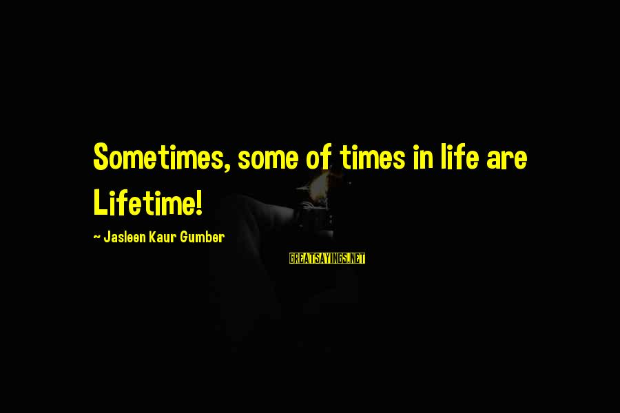 Realisation Sayings By Jasleen Kaur Gumber: Sometimes, some of times in life are Lifetime!