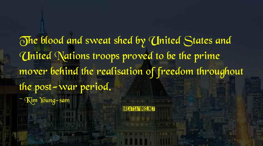 Realisation Sayings By Kim Young-sam: The blood and sweat shed by United States and United Nations troops proved to be