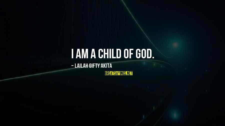 Realisation Sayings By Lailah Gifty Akita: I am a child of God.