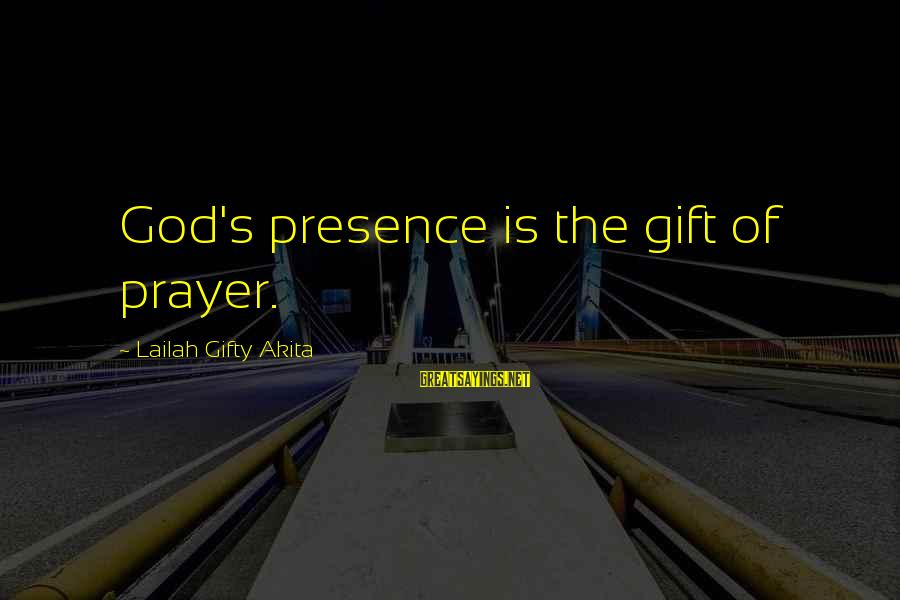 Realisation Sayings By Lailah Gifty Akita: God's presence is the gift of prayer.