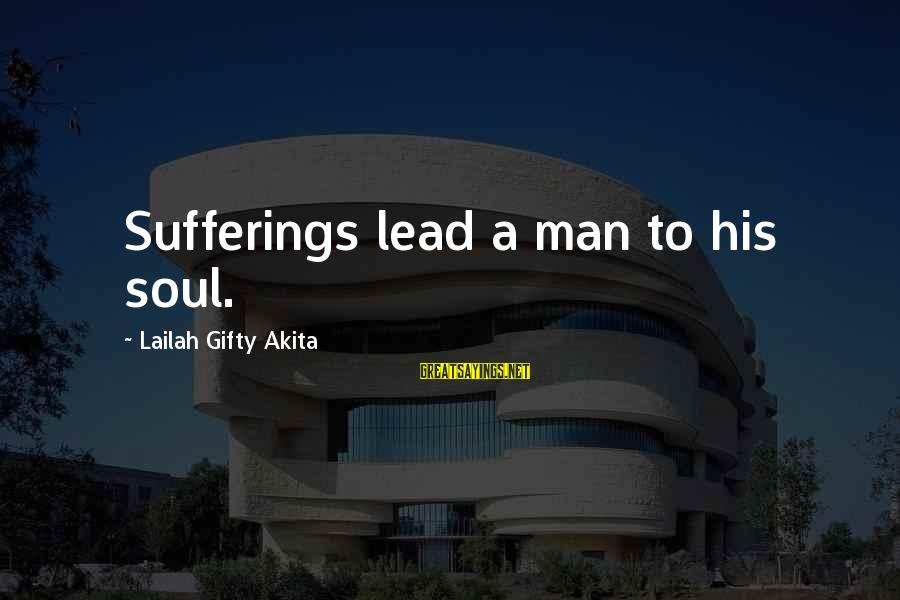 Realisation Sayings By Lailah Gifty Akita: Sufferings lead a man to his soul.