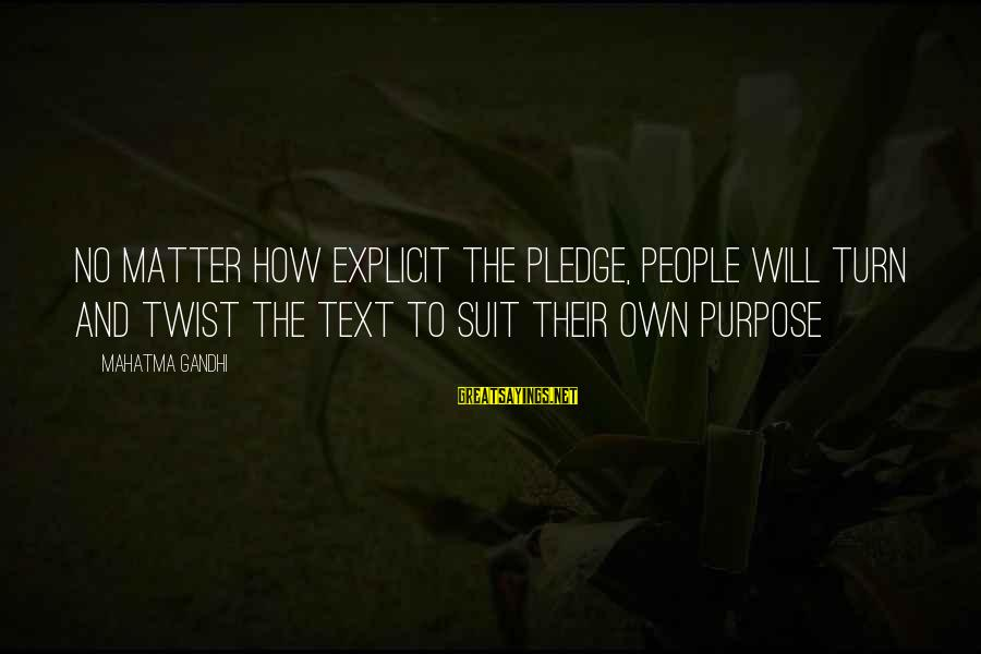 Realisation Sayings By Mahatma Gandhi: No matter how explicit the pledge, people will turn and twist the text to suit