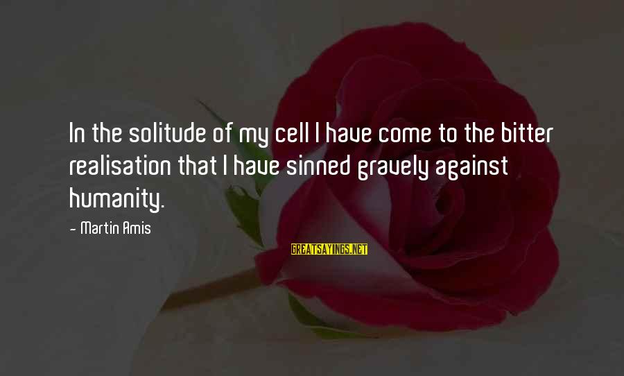 Realisation Sayings By Martin Amis: In the solitude of my cell I have come to the bitter realisation that I