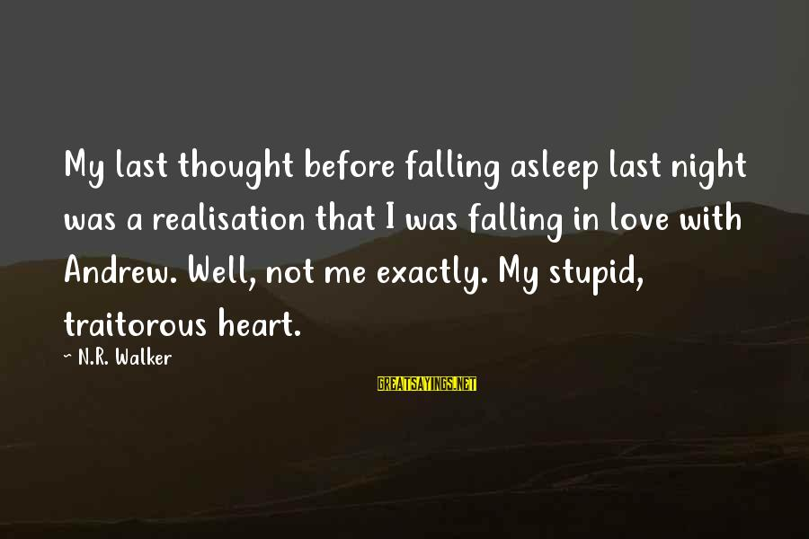 Realisation Sayings By N.R. Walker: My last thought before falling asleep last night was a realisation that I was falling