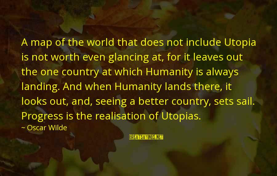 Realisation Sayings By Oscar Wilde: A map of the world that does not include Utopia is not worth even glancing
