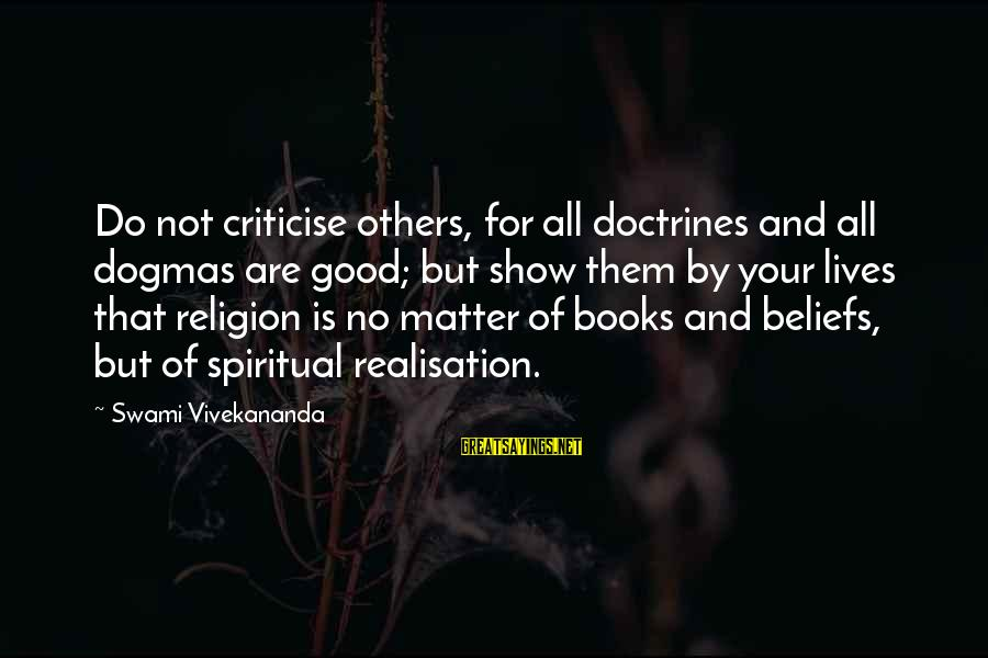 Realisation Sayings By Swami Vivekananda: Do not criticise others, for all doctrines and all dogmas are good; but show them