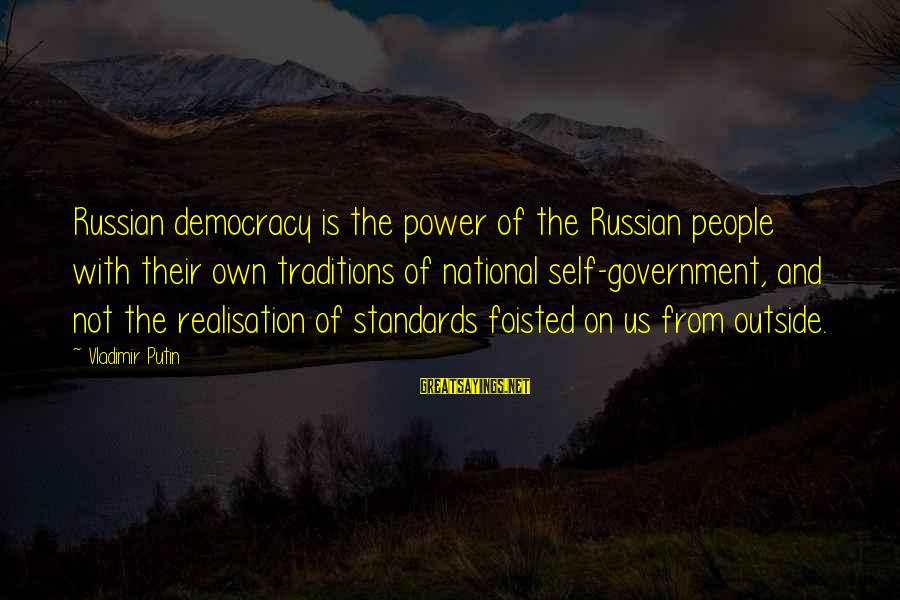 Realisation Sayings By Vladimir Putin: Russian democracy is the power of the Russian people with their own traditions of national