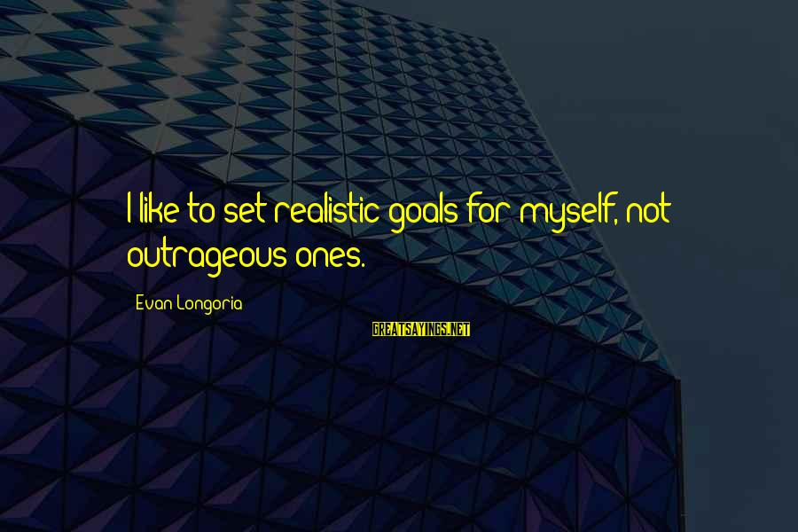 Realistic Goals Sayings By Evan Longoria: I like to set realistic goals for myself, not outrageous ones.