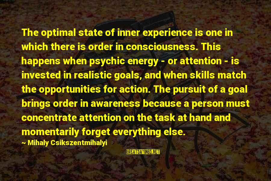 Realistic Goals Sayings By Mihaly Csikszentmihalyi: The optimal state of inner experience is one in which there is order in consciousness.