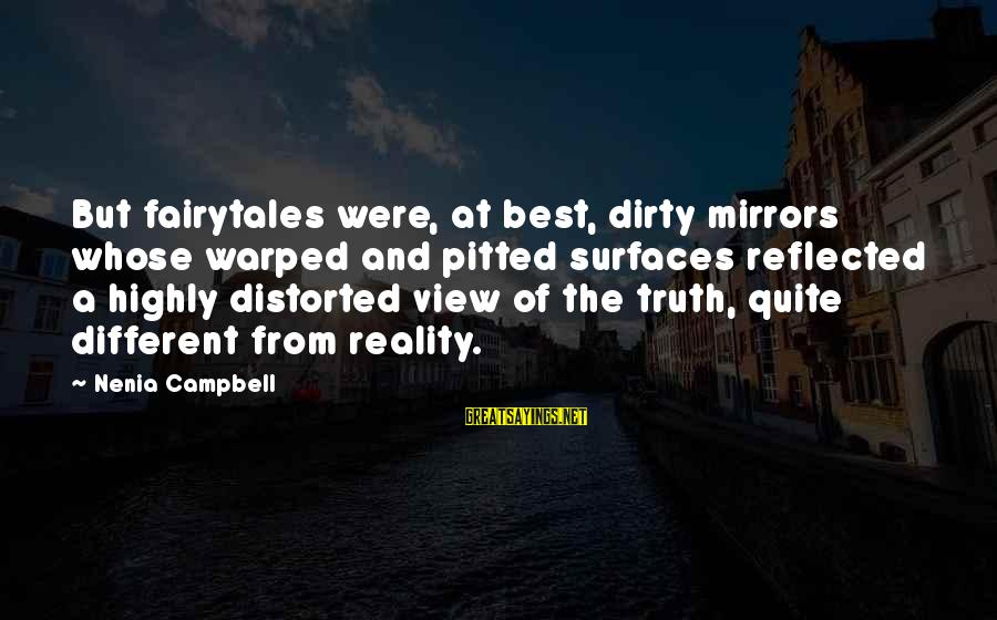 Reality And Fairytales Sayings By Nenia Campbell: But fairytales were, at best, dirty mirrors whose warped and pitted surfaces reflected a highly