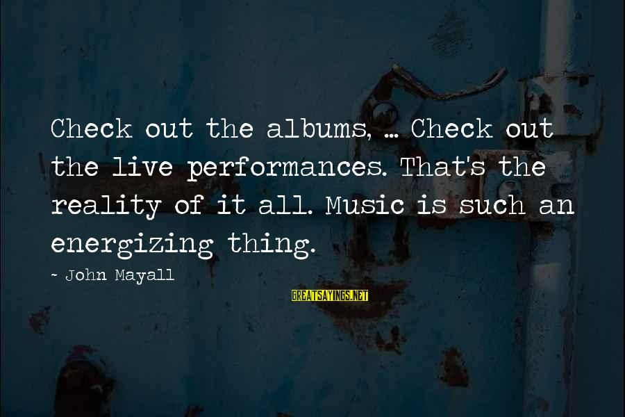 Reality Checks Sayings By John Mayall: Check out the albums, ... Check out the live performances. That's the reality of it
