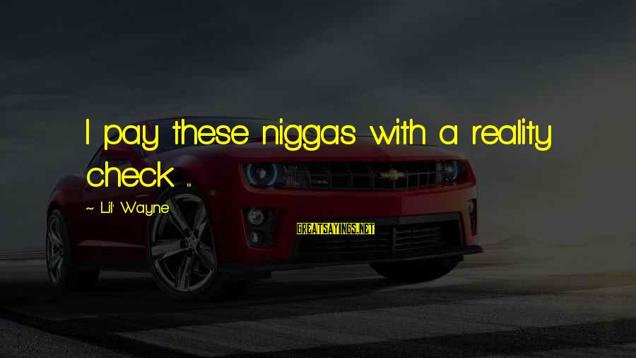 Reality Checks Sayings By Lil' Wayne: I pay these niggas with a reality check ...