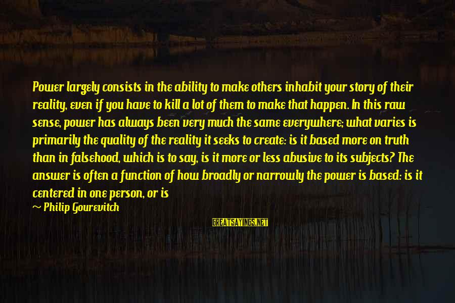 Reality Checks Sayings By Philip Gourevitch: Power largely consists in the ability to make others inhabit your story of their reality,