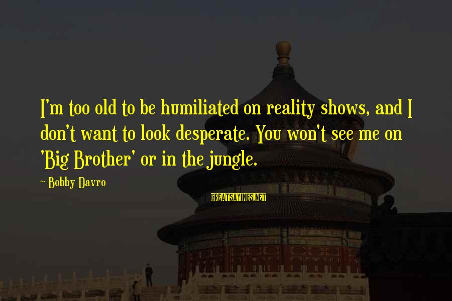 Reality'transcending Sayings By Bobby Davro: I'm too old to be humiliated on reality shows, and I don't want to look