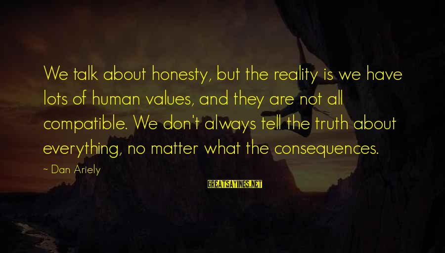 Reality'transcending Sayings By Dan Ariely: We talk about honesty, but the reality is we have lots of human values, and